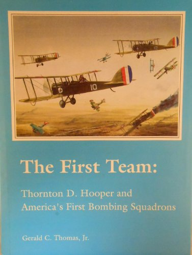 The First Team: Thornton D. Hooper and America's First Bombing Squadrons