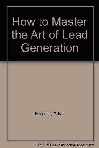 9780963422101: How to Master the Art of Lead Generation