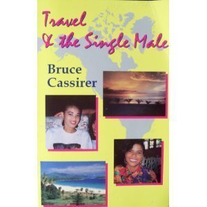 Travel and the Single Male: The World's: Bruce Cassirer