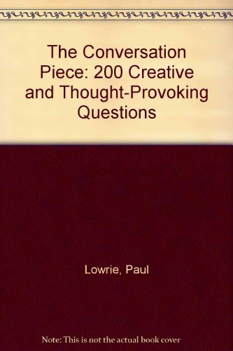 9780963425119: The Conversation Piece: 200 Creative and Thought-Provoking Questions