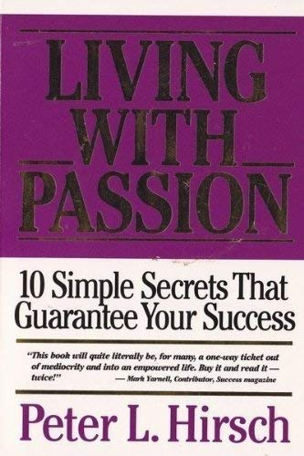 9780963425966: Living with Passion: 10 Simple Secrets that Guarantee Your Success (10 Simple Secrets that Guarantee Your Success)