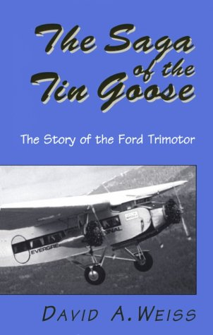 The Saga of the Tin Goose - The Story of the Ford Trimotor