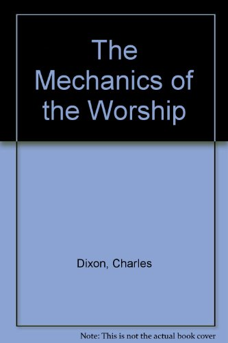 The Mechanics of True Worship: Charles Dixon