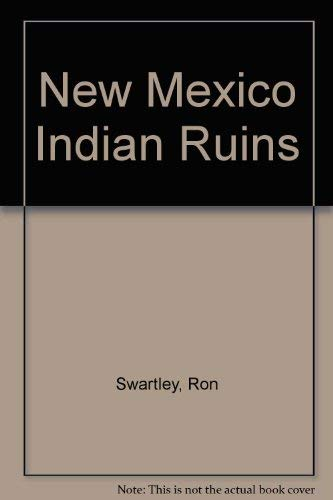 New Mexico Indian Ruins: A Guide to New Mexico's Best Prehistoric Indian Ruins: Ron Swartley