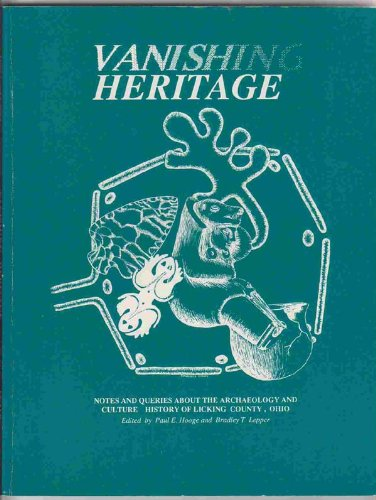 VANISHING HERITAGE: NOTES AND QUERIES ABOUT THE ARCHAEOLOGY AND CULTURE HISTORY OF LICKING COUNTY, ...