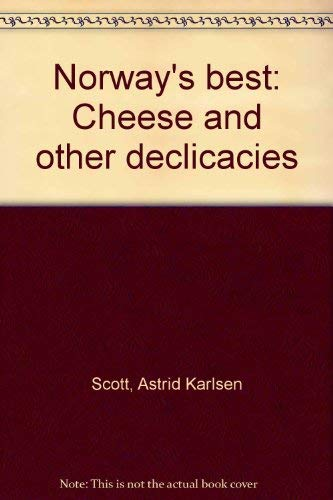 Norway's best: Cheese and other declicacies (9780963433961) by Astrid Karlsen Scott