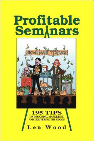 Profitable Seminars 195 Tips On Designi: Len Wood