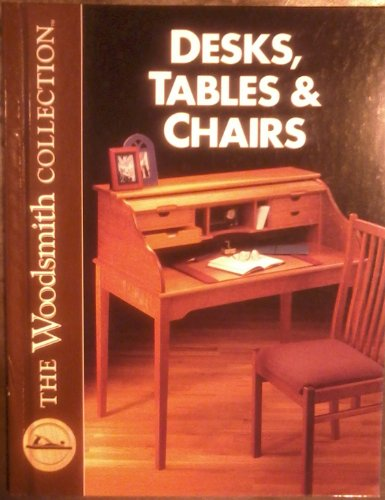 9780963437556: Desks, Tables and Chairs (The Woodsmith Collection Series)