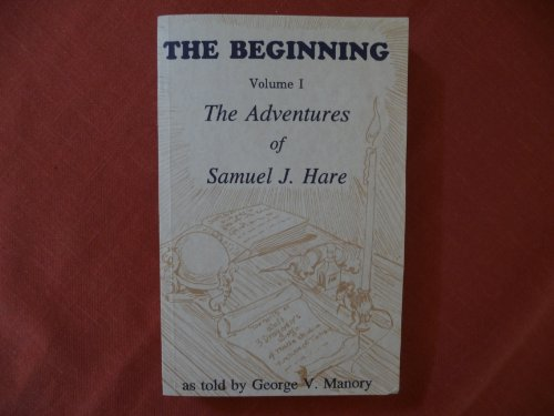 The Beginning (Volume 1, The Adventures of Samuel J. Hare): Manory, George V.