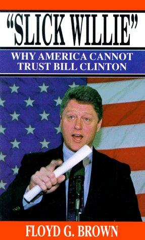 9780963439703: Slick Willie: Why America Cannot Trust Bill Clinton