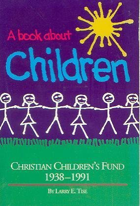 9780963440006: A Book About Children: Christian Children's Fund 1938-1991