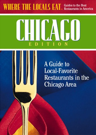 Where the Locals Eat Chicago Edition: A Guide to Local-Favorite Restaurants in the Chicago Area: ...