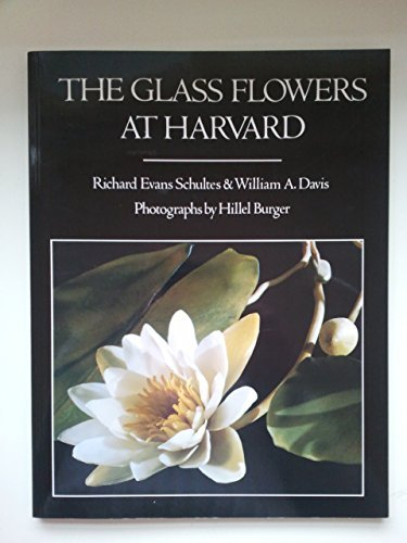 The Glass Flowers at Harvard: Schultes, Richard Evans;