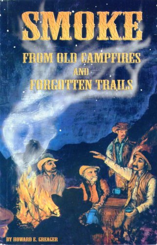 Smoke From Old Campfires and Forgotten Trails: Howard E. Greager, Rebecca L. Curtis