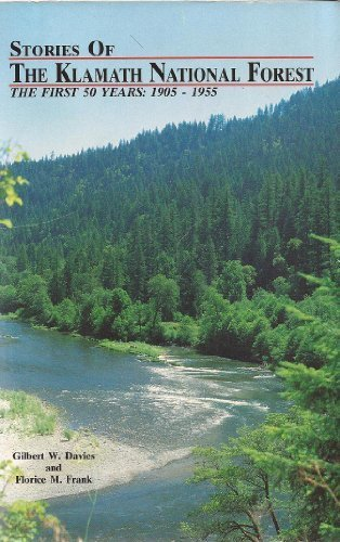 Stories of the Klamath National Forest: The First 50 Years : 1905-1955: Davies, Gilbert W.