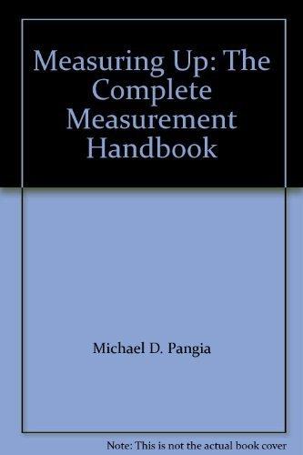 Measuring Up: The Complete Measurement Handbook: Michael D. Pangia