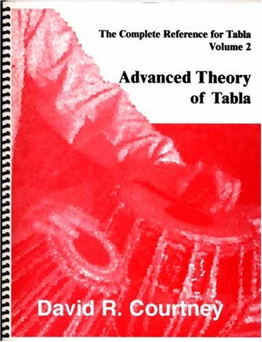 Advanced Theory of Tabla, Vol. 2 (The Complete Reference for Tabla): David Courtney; Courtney, ...