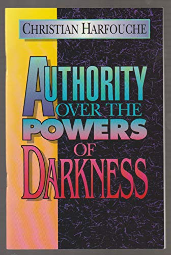 AUTHORITY OVER THE POWERS OF DARKNESS: CHRISTIAN HARFOUCHE