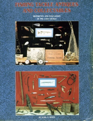 9780963451552: Fishing Tackle Antiques and Collectibles: Reference and Evaluation of Pre-1960 Tackle