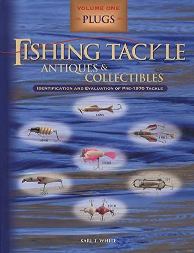 Fishing Tackle Antiques and Collectables : Plugs, Volume One: Karl T. White