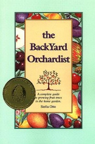 9780963452023: Backyard Orchardist: Complete Guide to Growing Fruit Trees in the Home Garden