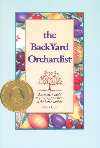 9780963452030: The Backyard Orchardist: A Complete Guide to Growing Fruit Trees in the Home Garden