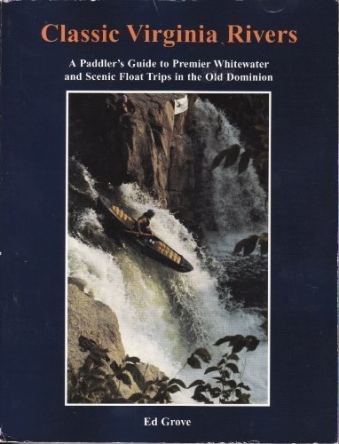 Classic Virginia rivers: A paddler's guide to: Ed Grove