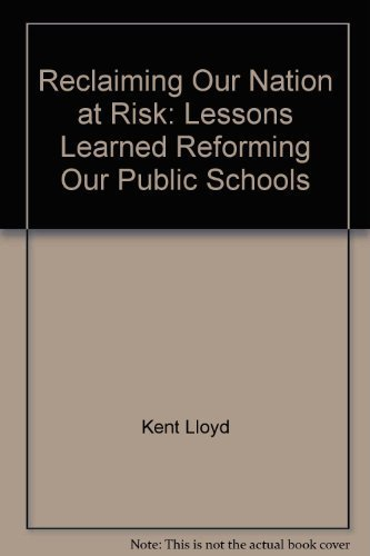 9780963463623: Reclaiming Our Nation at Risk: Lessons Learned Reforming Our Public Schools