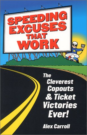 Speeding Excuses That Work: The Cleverest Copouts: Alex Carroll