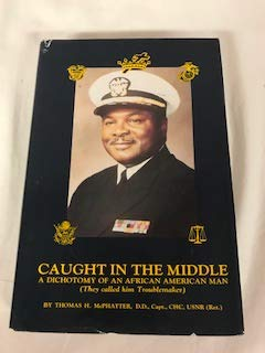Caught in the Middle: A Dichotomy of an African American Man (They Called Him Troublemaker): ...