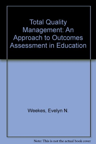 Total Quality Management: An Approach to Outcomes Assessment in Education: Weekes, Evelyn N.