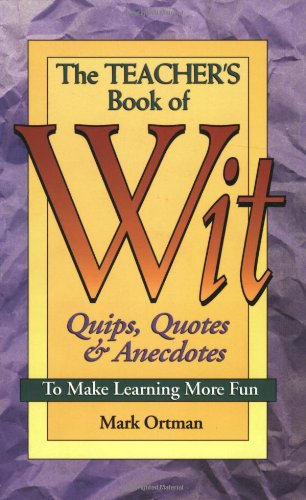 9780963469977: The Teacher's Book of Wit: Quips, Quotes & Anecdotes to Make Learning More Fun