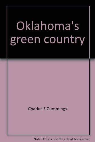 Oklahoma's Green Country: A classic example of private enterprise in action: Cummings, Charles ...