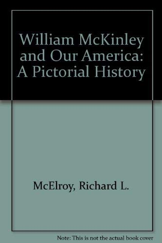 9780963471208: William McKinley and Our America: A Pictorial History