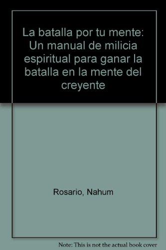 9780963476128: La batalla por tu mente: Un manual de milicia espiritual para ganar la batalla en la mente del creyente