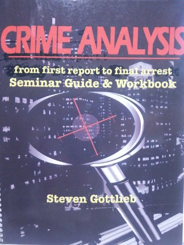 9780963477354: Crime Analysis- From First Report to Final Arrest- Seminar Guide & Workbook By Steven Gottlieb