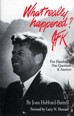 What Really Happened? JFK: Five Hundred One Questions and Answers: Hubbard-Burrell, Joan