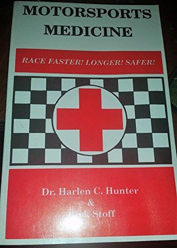Motorsports Medicine : Race Faster! Longer! Safer!: Harlen C. Hunter;