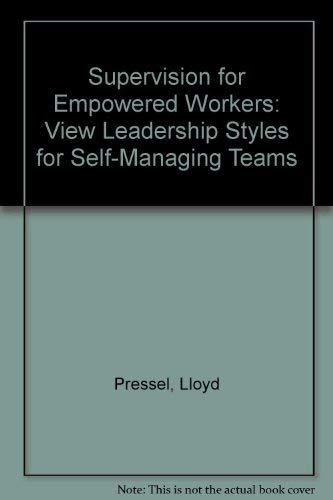 9780963482105: Supervision for Empowered Workers: View Leadership Styles for Self-Managing Teams