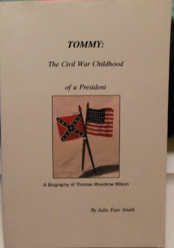 Tommy: The Civil War Childhood of a President, A Biography of Thomas Woodrow Wilson (SIGNED)