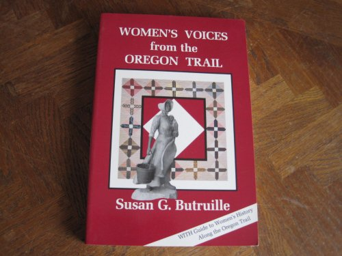 Women's Voices from the Oregon Trail: The Times That Tried Women's Souls and a Guide to Women's H...