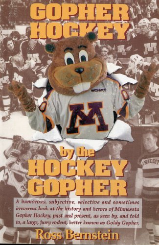 Gopher Hockey by the Hockey Gopher : A Humorous, Subjective, Selective and Sometimes Irreverent ...