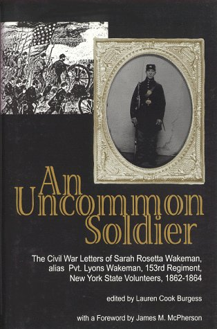 9780963489517: An Uncommon Soldier: The Civil War Letters of Sarah Rosetta Wakeman, Alias Private Lyons Wakeman 153rd Regiment, New York State Volunteers