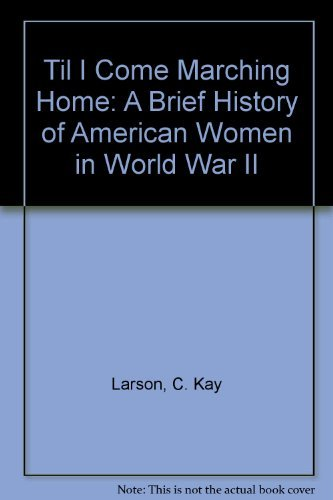 'Til I Come Marching Home: A Brief History of American Women in World War II
