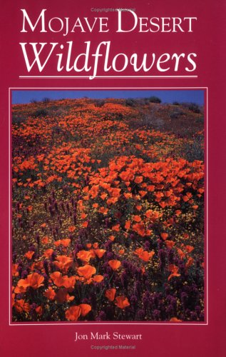 Mojave Desert Wildflowers: A Field Guide to High Desert Wildflowers of California, Nevada, and Ar...