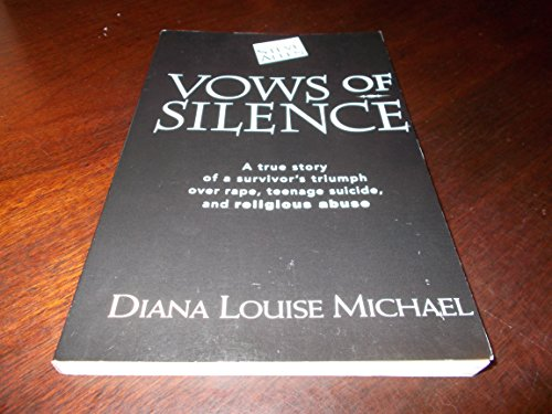 Vows of Silence: A True Story of a Survivor's Triumph Over Rape, Teenage Suicide, and ...
