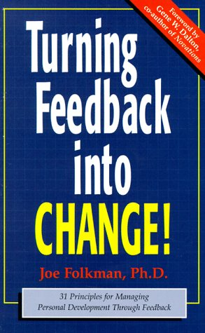 Turning Feedback Into Change: 31 Principles: Executive Excellence Publishing