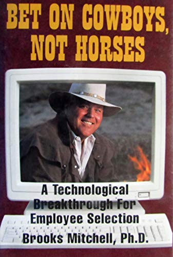 9780963494023: Bet on Cowboys, Not Horses: A Technological Breakthrough for Employee Selection