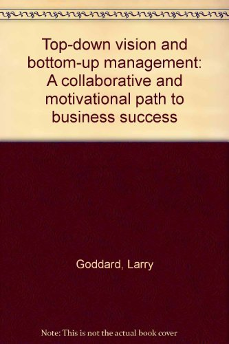 9780963494092: Top-down vision and bottom-up management: A collaborative and motivational path to business success