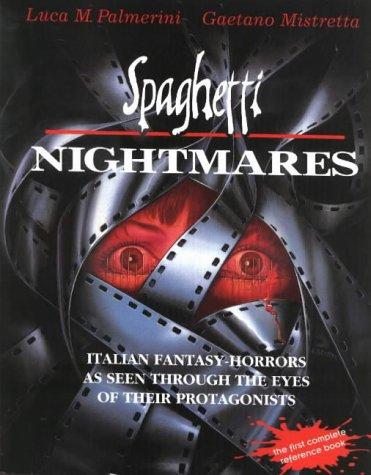 9780963498274: Spaghetti Nightmares: Italian Fantasy-Horrors As Seen Through the Eyes of Their Protagonists